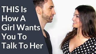 THIS Is How To Talk To Girls And Spark Attraction  (This is how a woman wants you to talk to her)