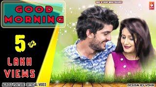 Good Morning | Raj Mawar, Lokesh Kataria, Shivani Raghav | Latest Haryanvi Songs Haryanavi 2018