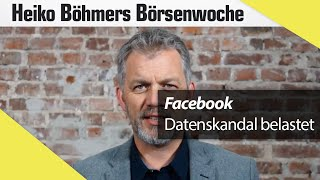 Böhmers Börsenwoche : Datenskandal bei Facebook - Wie geht`s jetzt weiter?
