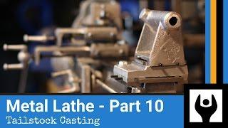 Metal Lathe  Part 10 Tailstock Casting