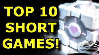 TOP 10 Short But GREAT Games!
