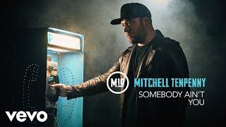 Mitchell Tenpenny   Somebody Ain't You (Audio)