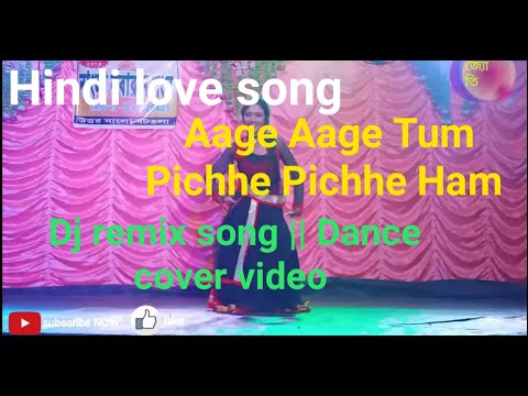 Hindi Love Song || Aage Aage Tum Pichhe Pichhe Ham || Dj Remix song || Dance cover video