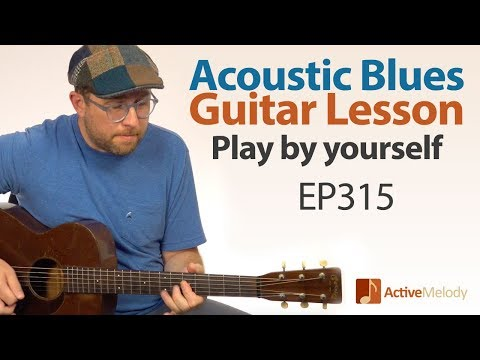 Solo Acoustic Blues Guitar Lesson - Play the blues by yourself on guitar - Blues Guitar Lesson EP315