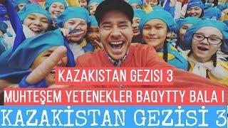 Kazakistan Gezisi 3 - Muhteşem Yetenekler Baqytty Bala !