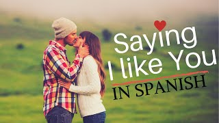How To Say I LIKE YOU (Romantically) in Spanish