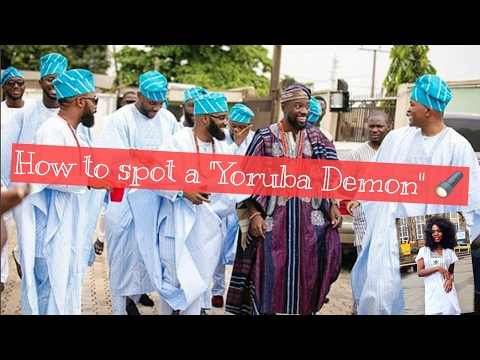 HOW TO: SPOT A YORUBA DEMON