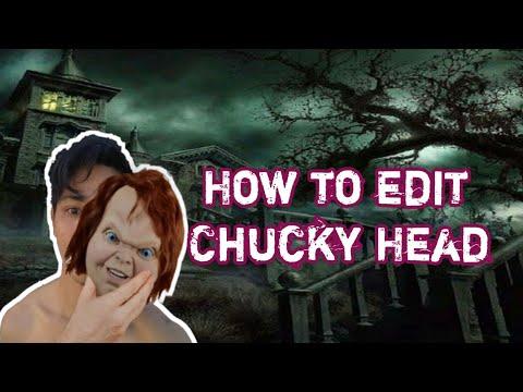 How to edit Chucky Head