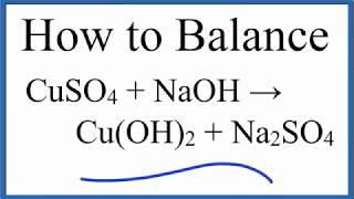 How To Balance CuSO4 + NaOH = Cu(OH)2 + Na2SO4   |  Copper (II) Sulfate Plus Sodium Hydroxide