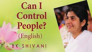 Can I Control People?: Ep 10b: BK Shivani (English)