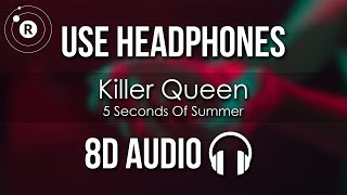 5 Seconds Of Summer - Killer Queen (8D AUDIO)