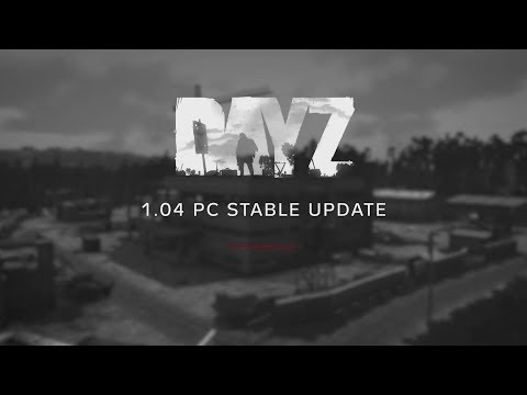 DayZ Stable Update 1.04 - Highlights