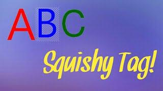 ABC Squishy Tag!