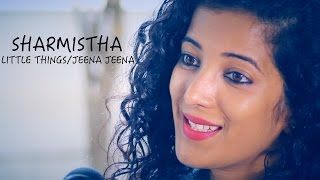 Little Things/Jeena Jeena - Mash-Up -  Sharmistha Deb