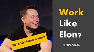 Work like Elon? 80-100 HOURS A WEEK!? FLOW