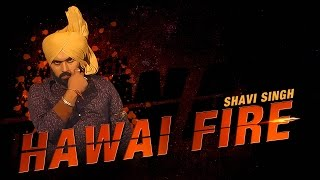 Hawai Fire  Shavi Singh