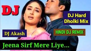 Jeena Sirf Mere Liye - DJ Hard Dholki Mix - DJ Akash