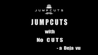 Jump Cuts with No Cuts - a Deja vu