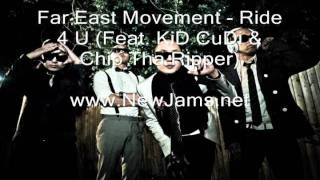 Far East Movement - Ride 4 U (Ft. KiD CuDi & Chip Tha Ripper) New Song 2011