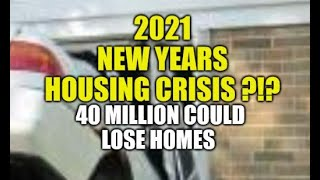 NEW YEARS HOUSING CRISIS 2021, 40 MILLION COULD LOSE HOMES, EVICTIONS, FINANCIAL COLLAPSE