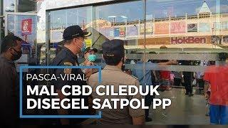 Sempat Viral Pengunjung yang Membeludak, Mal CBD Ciledug Kota Tangerang Disegel Satpol PP