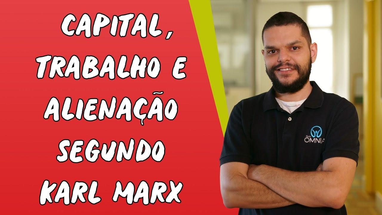 Capital, trabalho e alienação segundo Karl Marx