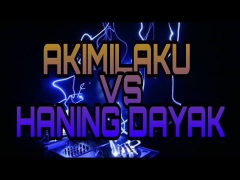 Akimilaku Vs Haning Dayak Full Bass Remix Dj Terbaru 2019 Kenceng Abis