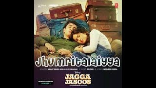 Jhumri Telaiya Lyrics – Jagga Jasoos | Arijit Singh, Mohan Kanan latest song 2017