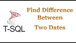 SQL Server -  Find Difference Between Two Dates
