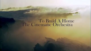 To Build A Home by The Cinematic Orchestra