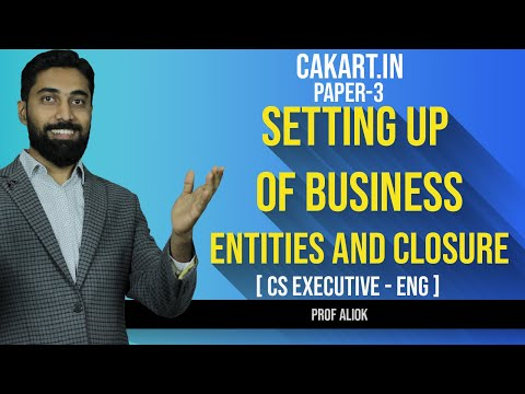 Setting up of Business Entities and Closure By CS Alok