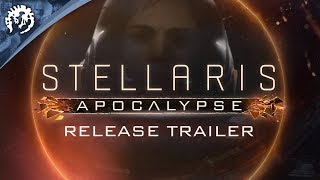 Stellaris: Apocalypse - Launch Trailer