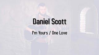 Daniel Scott - I'm Yours / One Love