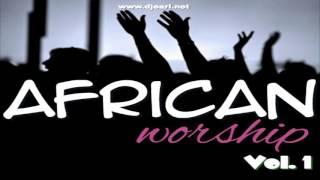 AFRICAN WORSHIP MIX - DJ EARL [Vol. 1]
