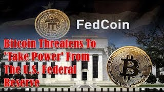 ALERT! Bitcoin Threatens To 'Take Power' From The U.S. Federal Reserve