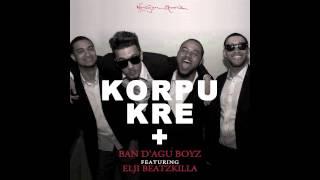 Ban D'agu Boyz - Korpu Kre + ft. Elji Beatzkilla (*NEW*)