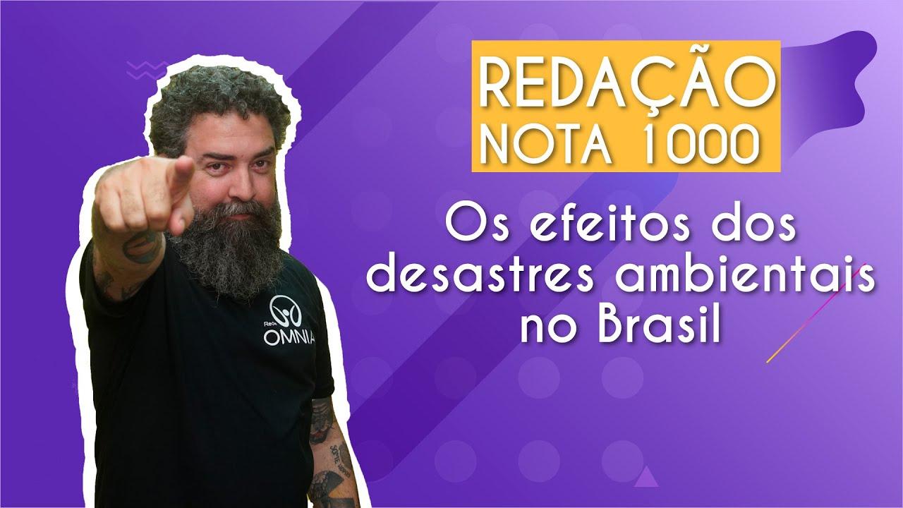 REDAÇÃO NOTA 1000 | Os efeitos dos desastres ambientais no Brasil