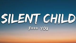Silent Child - F**k You (Lyrics)