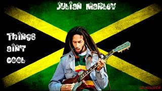 Julian Marley - Things Ain't Cool *LYRICS IN DESCRIPTION*