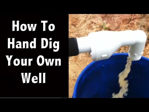 How To Hand Dig Your Own Shallow Well On The Cheap Off