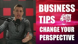 Business & Financial Tips For Beginners - Change Your Perspective