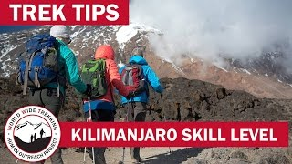 Kilimanjaro Skill Level - How Difficult is it to Climb Kilimanjaro? | Trek Tips