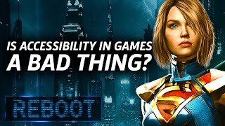 Is Accessibility In Games A Bad Thing? - Reboot Episode 7.5