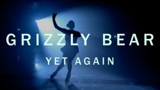 Grizzly Bear 'Yet Again' By Emily Kai Bock [Official Video]