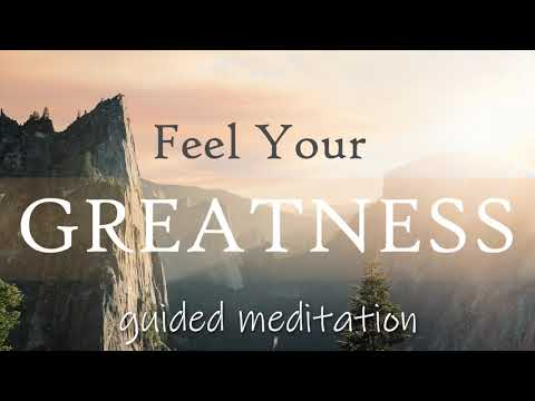 Feel Your Greatness Within ~  Guided 10 Minute Meditation