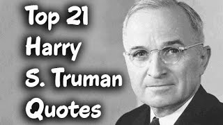 Top 21 Harry S. Truman Quotes - the 33rd President of the United States