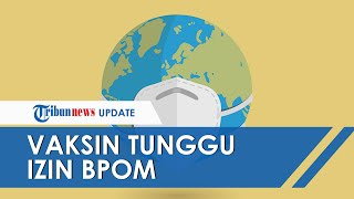 Pemerintah Masih Tunggu EUA dari BPOM, Vaksinasi Covid-19 Dimulai Minggu Ketiga Desember