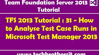 TFS 2013 Tutorial : 31 - How to Analyse Test Case Runs in Microsoft Test Manager 2013