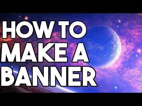 HOW TO MAKE A BANNER 2018!!! (100% FREE!)
