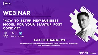 How to setup new Business Model for your startup post COVID-19 | Webinar by Arijit Bhattacharyya